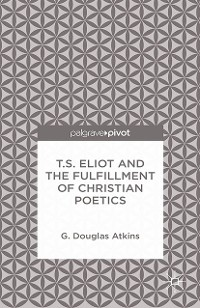 Cover T.S. Eliot and the Fulfillment of Christian Poetics