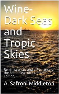 Cover Wine-Dark Seas and Tropic Skies / Reminiscences and a Romance of the South Seas