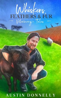 Cover Whiskers, Feathers & Fur Veterinary Tales