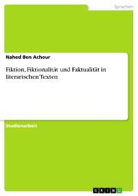 Cover Fiktion, Fiktionalität und Faktualität in literarischen Texten