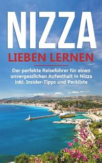 Cover Nizza lieben lernen: Der perfekte Reiseführer für einen unvergesslichen Aufenthalt in Nizza inkl. Insider-Tipps und Packliste