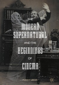 Cover The Modern Supernatural and the Beginnings of Cinema