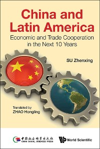 Cover China And Latin America: Economic And Trade Cooperation In The Next Ten Years