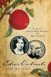 Cover Eden's Outcasts: The Story of Louisa May Alcott and Her Father