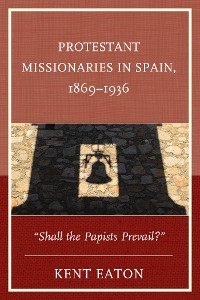 Cover Protestant Missionaries in Spain, 1869–1936