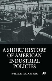 Cover Short History of American Industrial Policies