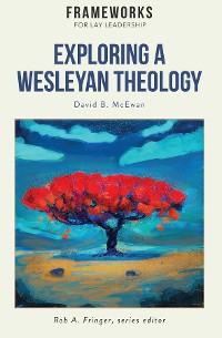 Cover Exploring a Wesleyan Theology