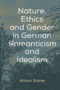 Cover Nature, Ethics and Gender in German Romanticism and Idealism