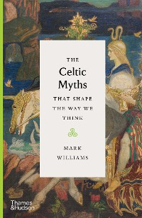 Cover The Celtic Myths that Shape the Way We Think