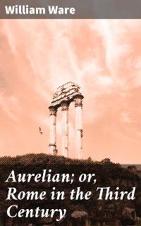 Cover Aurelian; or, Rome in the Third Century