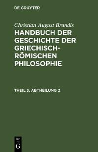 Cover Handbuch der Geschichte der Griechisch-Römischen Philosophie Theil 3, Abtheilung 2