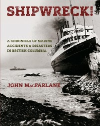 Cover Shipwreck! A Chronicle of Marine Accidents & Disasters in British Columbia
