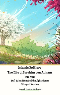 Cover Islamic Folklore The Life of Ibrahim ben Adham (718-782) Sufi Saint from Balkh Afghanistan Bilingual Version