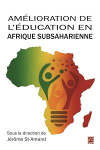 Cover Amelioration de l'education en Afrique subsaharienne. Mieux repondre aux besoins des acteurs locaux. Perspectives multidisciplinaires