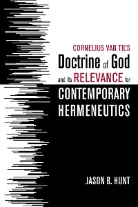 Cover Cornelius Van Til's Doctrine of God and Its Relevance for Contemporary Hermeneutics