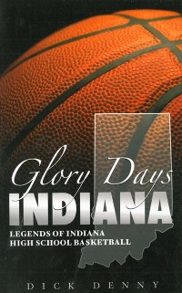 Cover Glory Days Indiana: Legends of Indiana High School Basketball