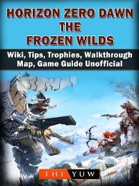 Cover Horizon Zero Dawn the Frozen Wilds, Wiki, Tips, Trophies, Walkthrough, Map, Game Guide Unofficial