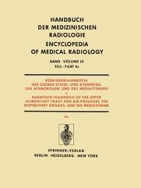 Cover Rontgendiagnostik der Oberen Speise- und Atemwege, der Atemorgane und des Mediastinums Teil 4c / Roentgendiagnosis of the Upper Alimentary Tract and Air Passages, the Respiratory Organs, and the Mediastinum Part 4c