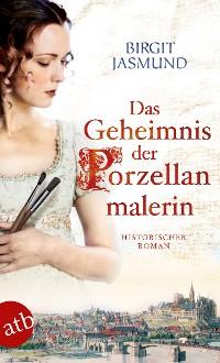 Cover Das Geheimnis der Porzellanmalerin