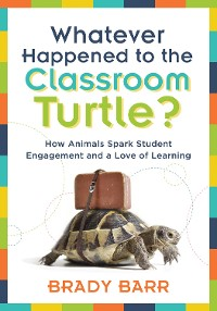 Cover Whatever Happened to the Classroom Turtle?