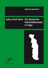 Cover Julius Graf Zech: Ein deutscher Kolonialbeamter in Togo