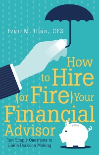 Cover How to Hire (Or Fire) Your Financial Advisor