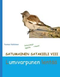 Cover Satumainen satakieli VIII Lumivarpunen lentää