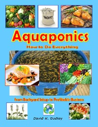 Cover Aquaponics: How to Do Everything from Backyard Setup to Profitable Business