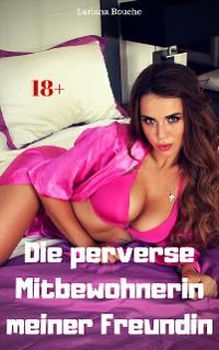 Cover Die perverse Mitbewohnerin meiner Freundin