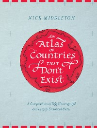 Cover An Atlas of Countries that Don't Exist