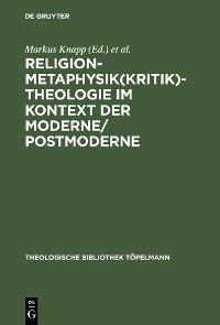 Cover Religion-Metaphysik(kritik)-Theologie im Kontext der Moderne/Postmoderne