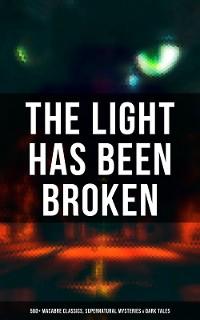 Cover The Light Has Been Broken: 560+ Macabre Classics, Supernatural Mysteries & Dark Tales