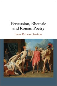 Cover Persuasion, Rhetoric and Roman Poetry