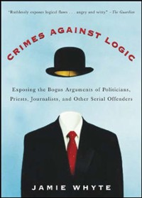 Cover Crimes Against Logic: Exposing the Bogus Arguments of Politicians, Priests, Journalists, and Other Serial Offenders
