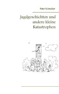 Cover Jagdgeschichten und andere kleine Katastrophen