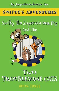 Cover Swifty The Super Hero Guinea Pig & The Two Troublesome Cats
