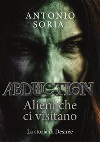 Cover Abduction: Alieni che ci visitano. La storia di Desirée