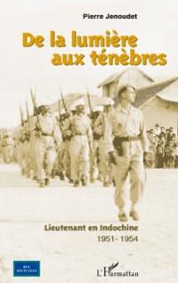 Cover De la lumiere aux tenebres - lieutenant en Indochine, 1951-1954