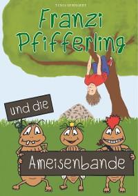 Cover Franzi Pfifferling und die Ameisenbande