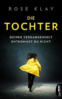 Cover Die Tochter - Deiner Vergangenheit entkommst du nicht!