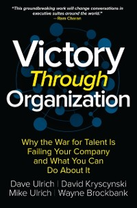 Cover Victory Through Organization: Why the War for Talent is Failing Your Company and What You Can Do about It