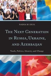 Cover The Next Generation in Russia, Ukraine, and Azerbaijan