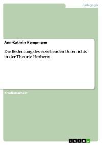 Cover Die Bedeutung des erziehenden Unterrichts in der Theorie Herberts