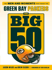 Cover Green Bay Packers: The Men and Moments that Made the Green Bay Packers