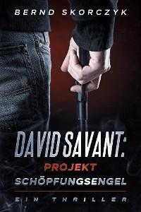 Cover David Savant: Projekt Schöpfungsengel