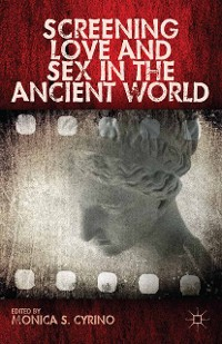 Cover Screening Love and Sex in the Ancient World