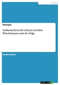 Cover Antikensehnsucht: Johann Joachim Winckelmann und die Folge