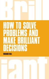 Cover How to Solve Problems and Make Brilliant Decisions