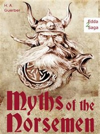 Cover Myths of the Norsemen - From the Eddas and Sagas: Viking Mythology (Illustrated Edition of the Edda)