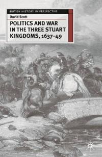 Cover Politics and War in the Three Stuart Kingdoms, 1637-49